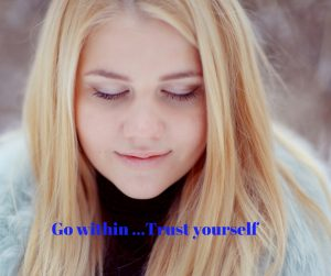 Go within ...Trust yourself