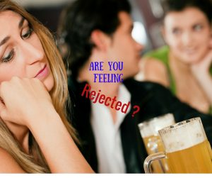 Are you feeling rejected-